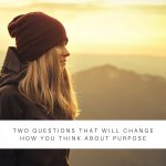 two-questions-to-change-how-you-think-about-your-purpose-4